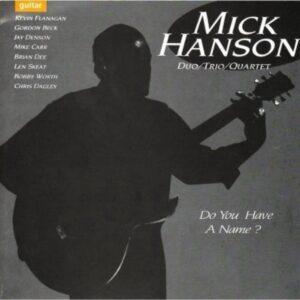 Mick Hanson Duo Trio Quartet - Do You Have A Name