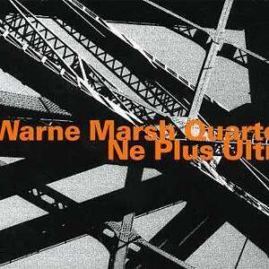 Warne Marsh Quartet - Ne Plus Ultra