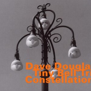 Dave Douglas ' Tiny Bell Trio ' - Constellations