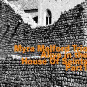 Myra Melford Trio - Alive In The House Of Saints Vol 1