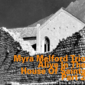 Myra Melford Trio - Alive In The House Of Saints Vol 2