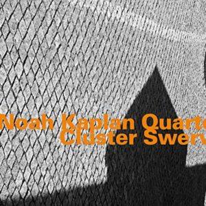 Noah Kaplan Quartet - Cluster Swerve