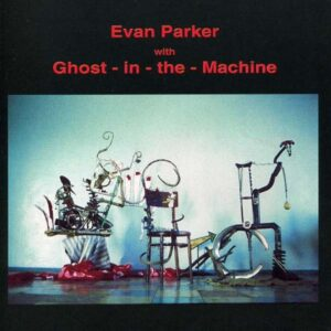 Evan Parker - Evan Parker With Ghost In The Machine