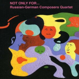 Russian German Composers 4Tet - Not Only For . . .
