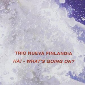 Trio Neuva Finlandia - Ha! What's Going On!