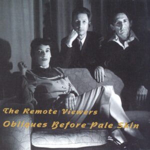 The Remote Viewers - Obliques Before Pale Skin