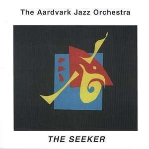 Aardvark Jazz Orchestra - The Seeker