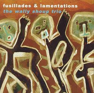 Wally Shoup Trio - Fusillades & Lamentations