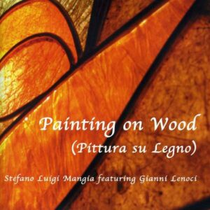 Stefano Luigi Mangia Feat. Gianni Lenoci - Painting On Wood