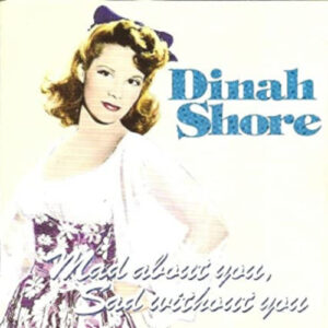 Dinah Shore - Mad About You