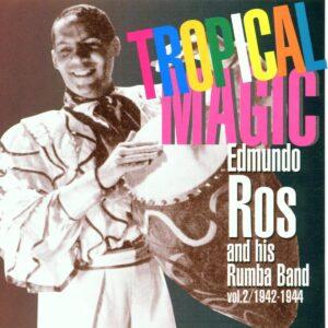 Edmundo Ros - Tropical Magic Vol. 2: 1942-1944