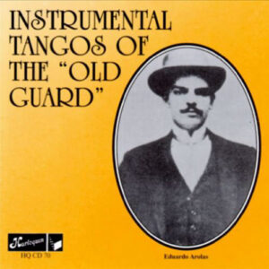 "Instrumental Tangos Of The ""Old Guard"" 1913-1930"