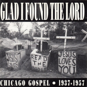 Glad I Found The Lord - Chicago Gospel 1937-1957