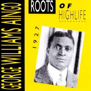 George Williams Aingo - Roots Of Highlife 1927
