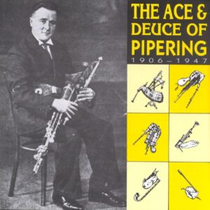 A World Bapipe Anthology: The Ace & Deuce Of Pipering 1906 -1947