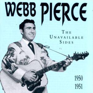 Webb Pierce - The Unavailable Sides 1950-1951