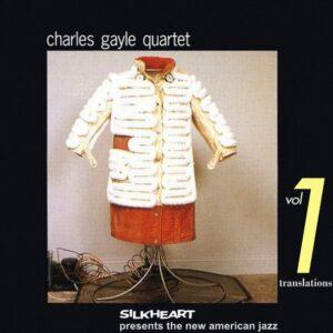 Charles Gayle Quartet - Translations Vol.1