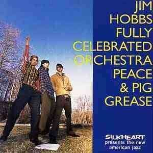 Jim Hobbs Fully Celebrated Orchestra - Peace & Pig Grease