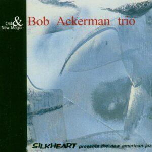 Bob Ackerman Trio - Old And New Magic