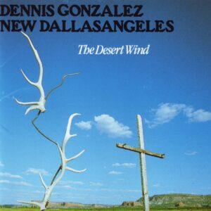 Dennis Gonzalez New Dallasangeles - The Desert Wind
