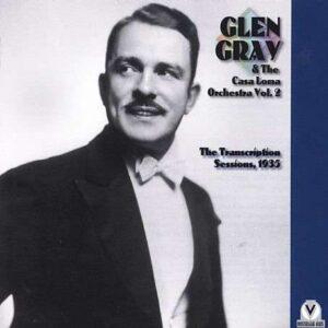 Glen Gray & The Casa Loma Orchestra - The Transcription Sessions Vol.2: 1935