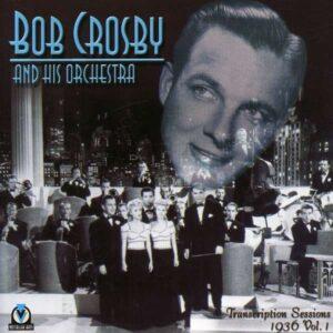 Bob Crosby And His Orchestra - Transcription Sessions Vol.1: 1936