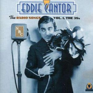 Eddie Cantor - The Radio Songs Vol.1: The 30s