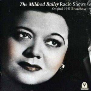 The Mildred Bailey Radio Shows: Orginal 1945 Broadcasts