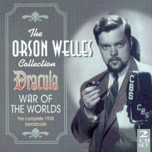 Orson Welles - Dracula & War Of The Worlds: The Complete 1938 Broadcasts