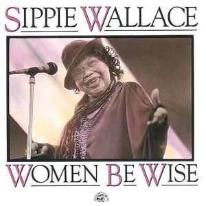 Sippie Wallace - Women Be Wise