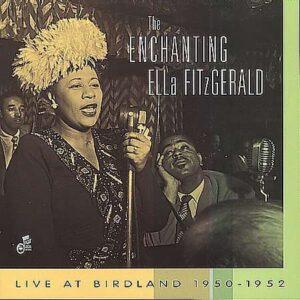 The Enchanting Ella Fitzgerald - Live At Birdland 1950-1952