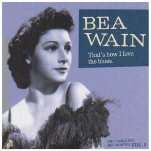 Bea Wain - That's How I Love The Blues