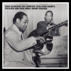 Duke Ellington - The Complete 1936-1940 Variety, Vocalion And Okeh Small Group Sessions