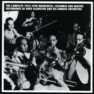 Duke Ellington & Orchestra - The Complete 1932-1940 Brunswick, Columbia And Master Recordings