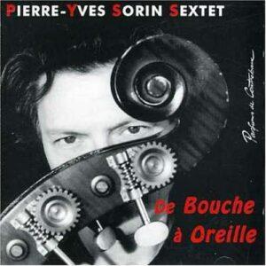 Pierre-Yves Sorin Sextet - De Bouche A Oreille