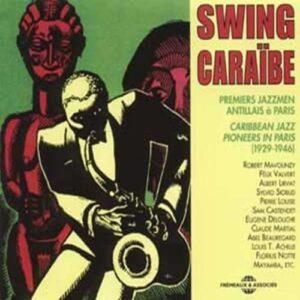 Swing Caraïbe - Caribbean Jazz Pioneers In Paris 1929-1946