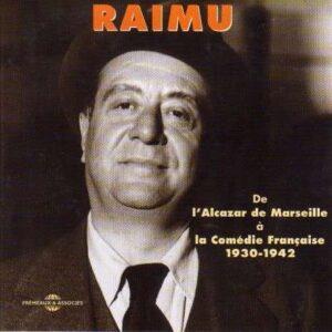 Raimu - De L'Alcazar De Marseille A La Comédie Française 1930-1942