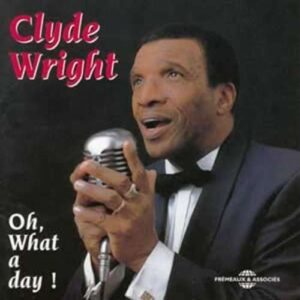 Clyde Wright - Oh, What A Day!