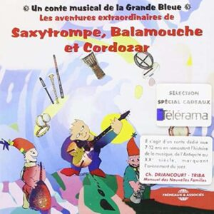 Saxytrompe, Balamouche Et Cordozar - Un Conte Musical De La Grande Bleue