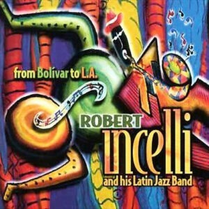 Robert Incelli - From Bolivar To L.A.