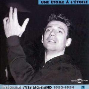 Yves Montand - Intégrale Vol.3: Une Etoile a l'Etoile: 1953-1954