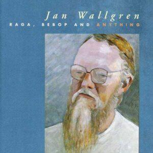Jan Wallgren - Raga, Bebop And Anything