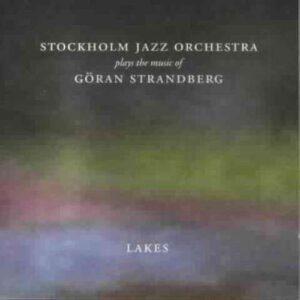 Stockholm Jazz Orchestra - Lakes, Plays The Music Of Goran Strandberg
