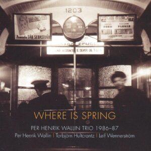 Per Henrik Wallin Trio - Where Is Spring