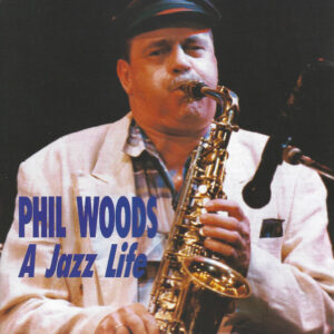 Phil Woods - A Jazz Life