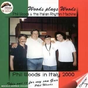 Phil Woods & The Italian Rhythm Machine - Woods Plays Woods