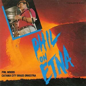 Phil Woods - Phil On Etna