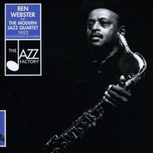 Ben Webster & Modern Jazz Quartet - An Exceptional Encounter 1953