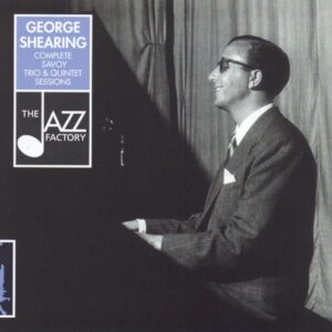 George Shearing Trio & Quintet - Complete Savoy & MGM Years