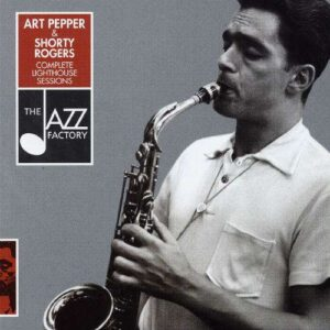 Art Pepper - Complete Lighthouse Sessions